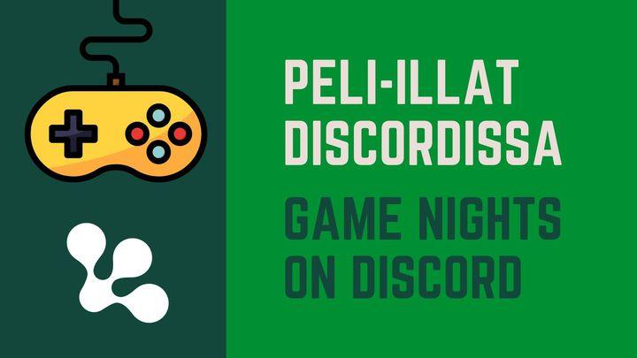 Peli-illat Discordissa / Game nights on Discord